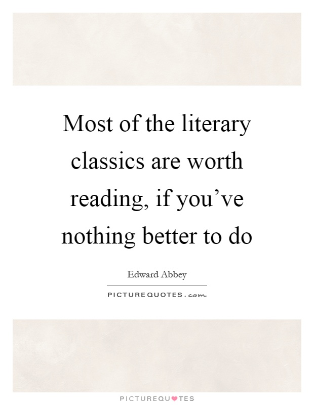 Most of the literary classics are worth reading, if you've nothing better to do Picture Quote #1