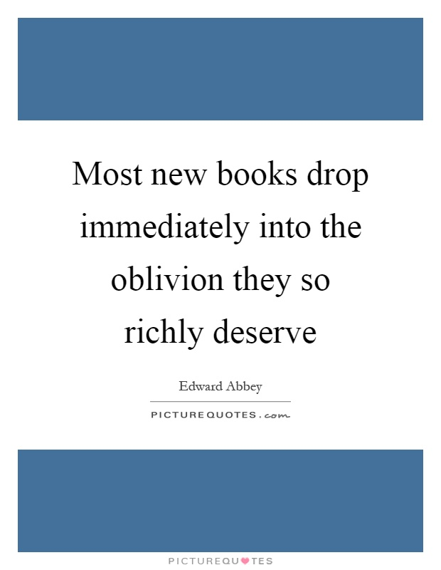Most new books drop immediately into the oblivion they so richly deserve Picture Quote #1