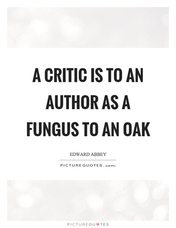 A critic is to an author as a fungus to an oak Picture Quote #1