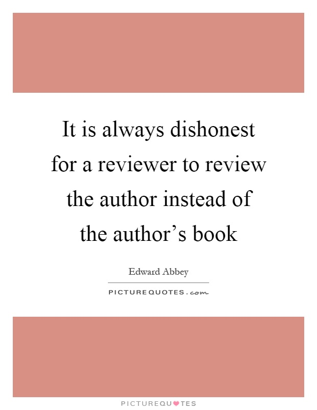 It is always dishonest for a reviewer to review the author instead of the author's book Picture Quote #1