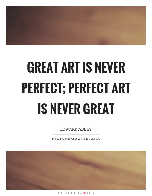 Great art is never perfect; perfect art is never great Picture Quote #1