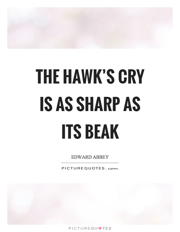 The hawk's cry is as sharp as its beak Picture Quote #1