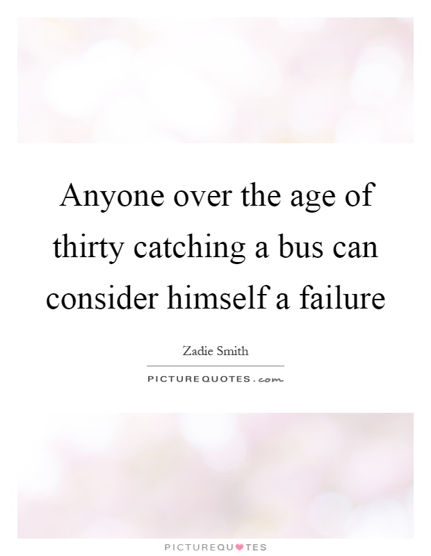 Anyone over the age of thirty catching a bus can consider himself a failure Picture Quote #1