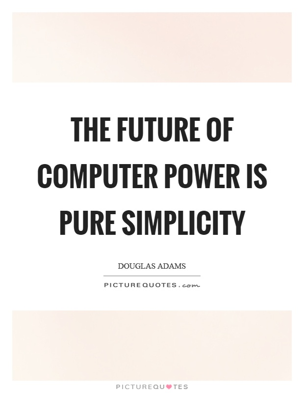 The future of computer power is pure simplicity Picture Quote #1