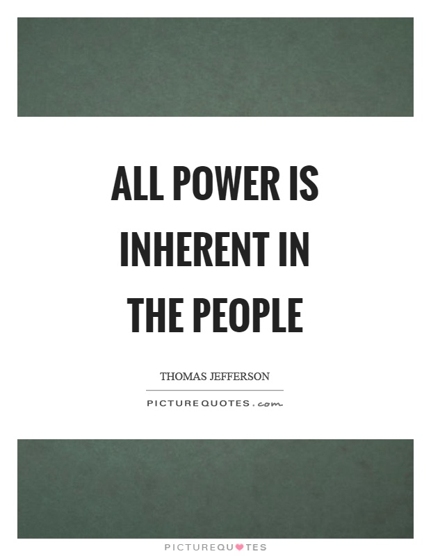 All power is inherent in the people Picture Quote #1