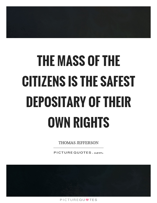 The mass of the citizens is the safest depositary of their own rights Picture Quote #1