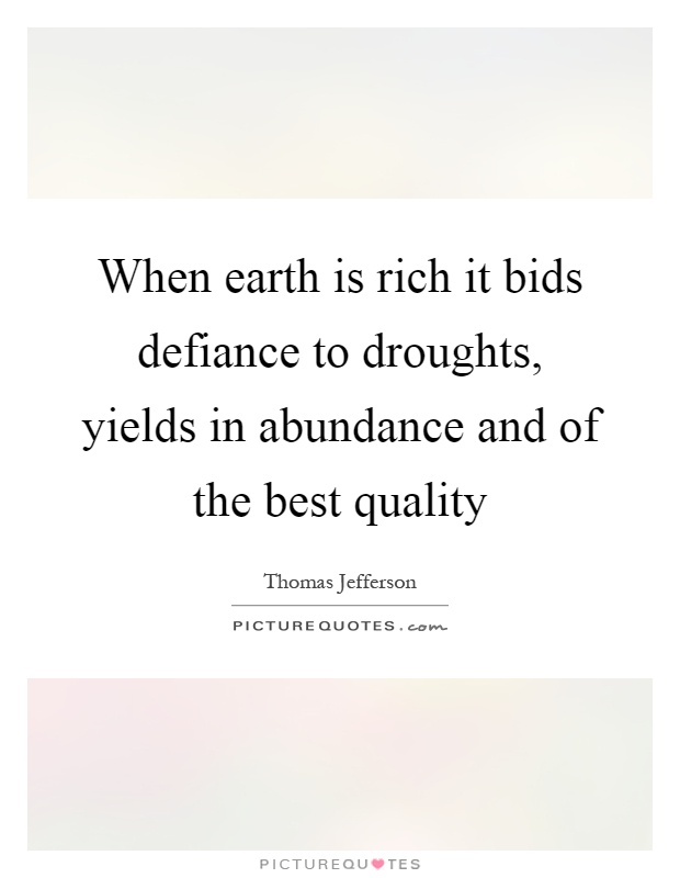 When earth is rich it bids defiance to droughts, yields in abundance and of the best quality Picture Quote #1