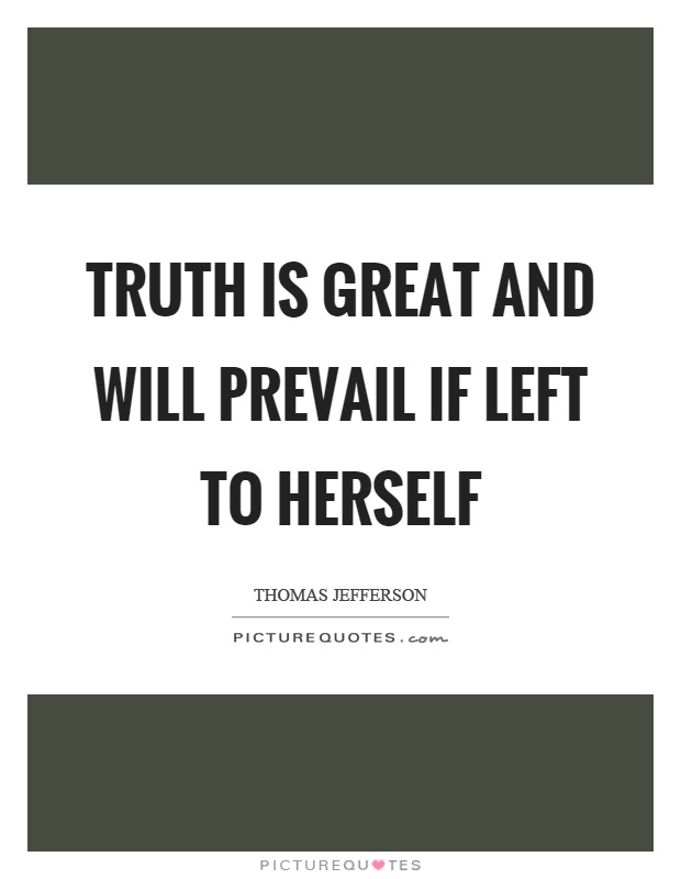 Truth is great and will prevail if left to herself Picture Quote #1