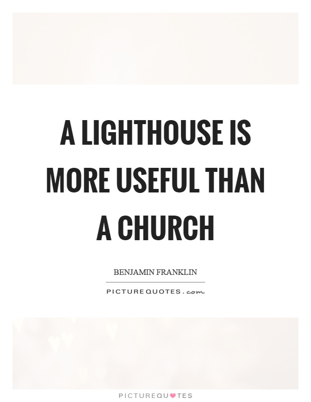 A lighthouse is more useful than a church Picture Quote #1