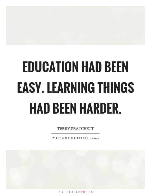 Education had been easy. Learning things had been harder Picture Quote #1
