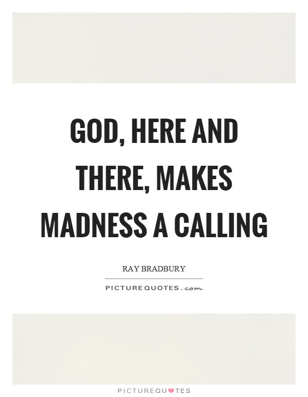 God, here and there, makes madness a calling Picture Quote #1