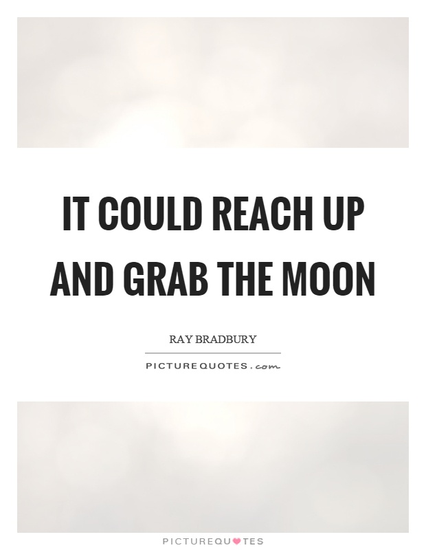 It could reach up and grab the moon Picture Quote #1