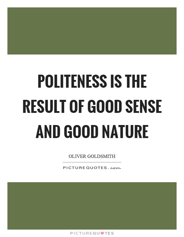 Politeness is the result of good sense and good nature Picture Quote #1