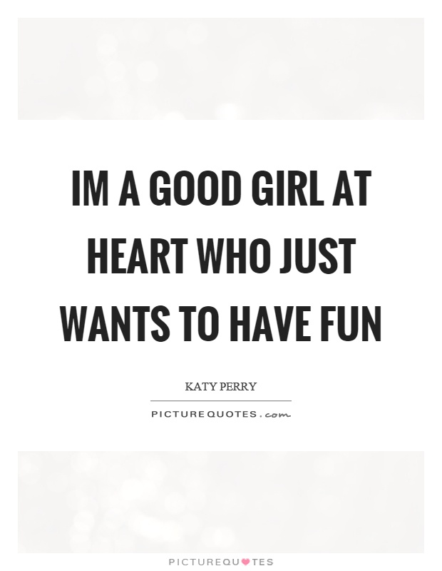 Im a good girl at heart who just wants to have fun Picture Quote #1