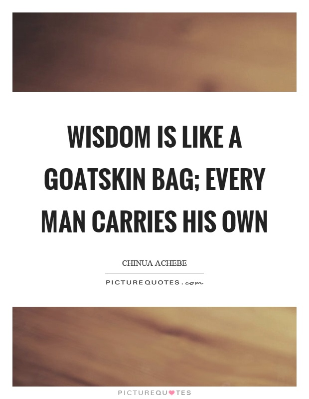 Wisdom is like a goatskin bag; every man carries his own Picture Quote #1