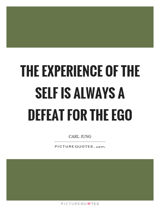 The experience of the self is always a defeat for the ego Picture Quote #1