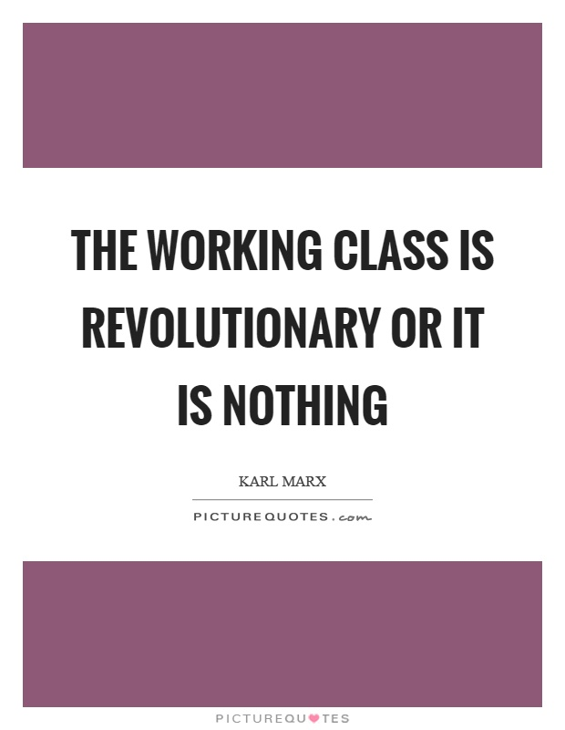 The working class is revolutionary or it is nothing Picture Quote #1