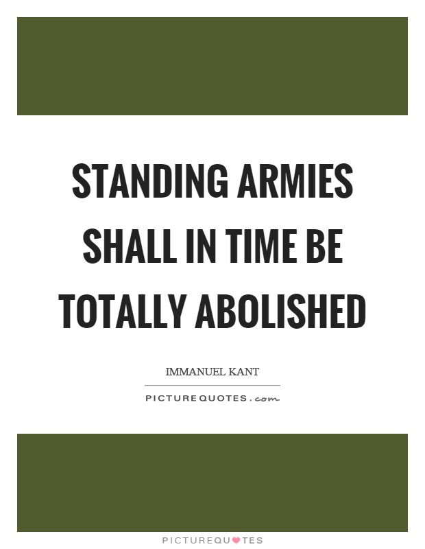 Standing armies shall in time be totally abolished Picture Quote #1
