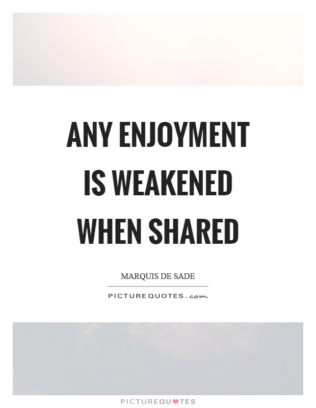 Any enjoyment is weakened when shared Picture Quote #1