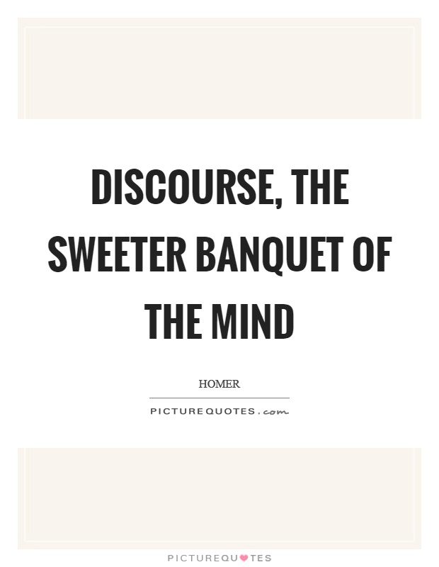 Discourse, the sweeter banquet of the mind Picture Quote #1