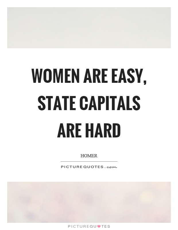 Women are easy, state capitals are hard Picture Quote #1