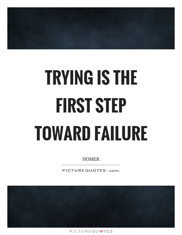 Trying is the first step toward failure Picture Quote #1