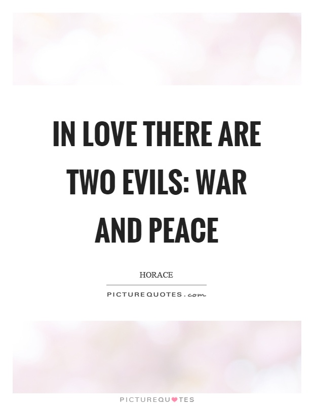 In love there are two evils: war and peace Picture Quote #1