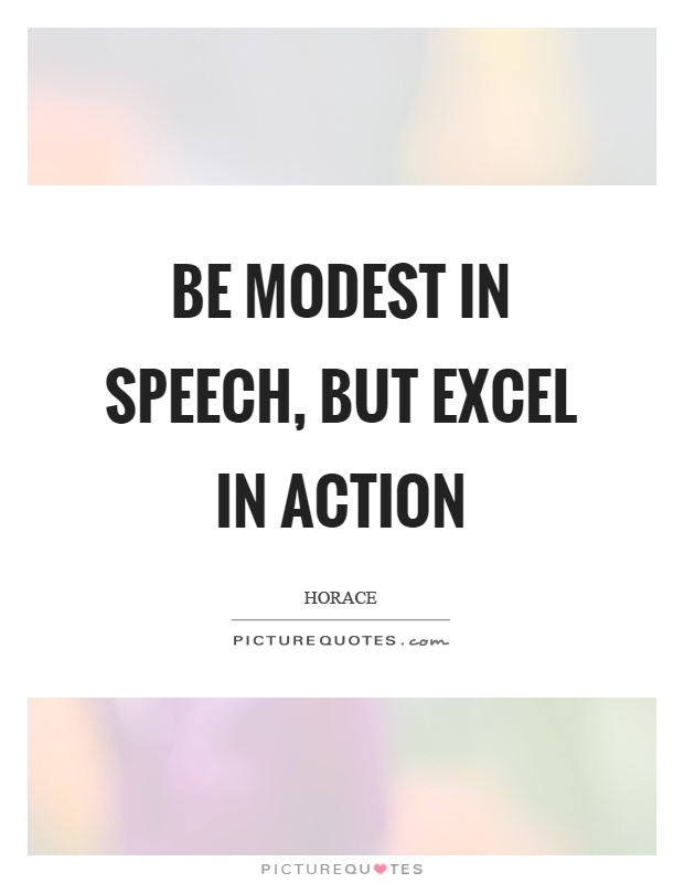 Be modest in speech, but excel in action Picture Quote #1