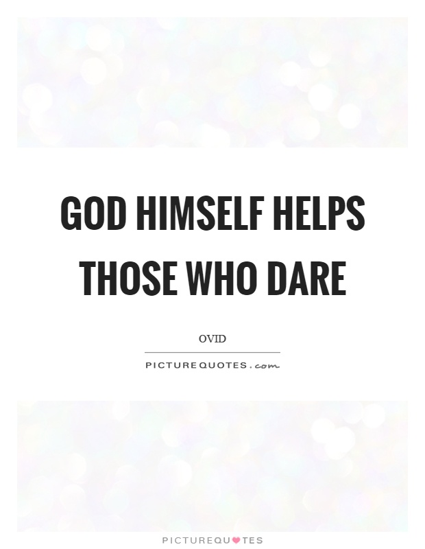 God himself helps those who dare Picture Quote #1