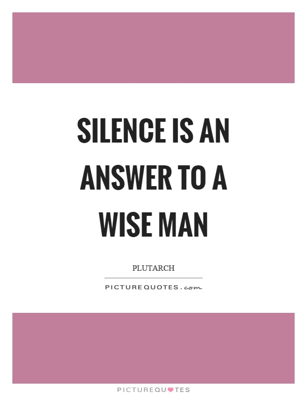 Silence Is An Answer To A Wise Man Picture Quote #1