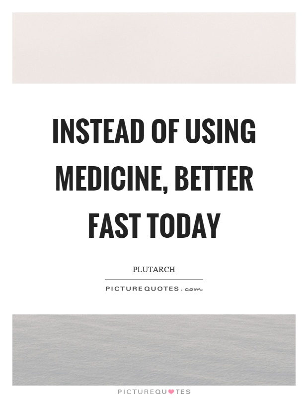 Instead of using medicine, better fast today Picture Quote #1