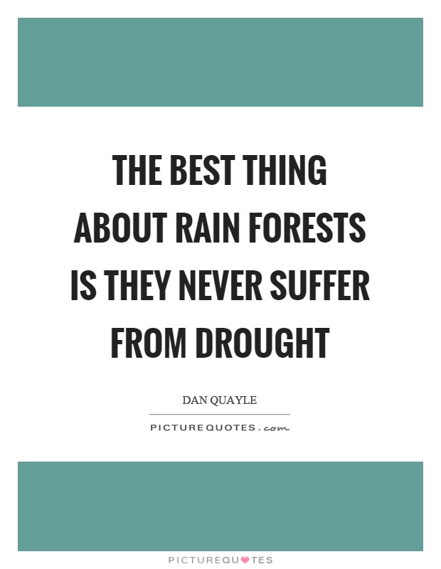 The best thing about rain forests is they never suffer from drought Picture Quote #1