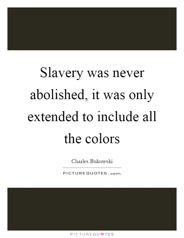 Slavery was never abolished, it was only extended to include all the colors Picture Quote #1