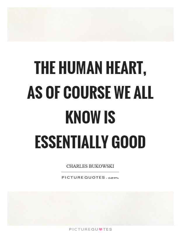 The human heart, as of course we all know is essentially good Picture Quote #1