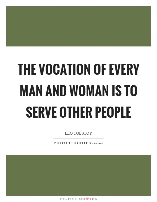 The vocation of every man and woman is to serve other people Picture Quote #1