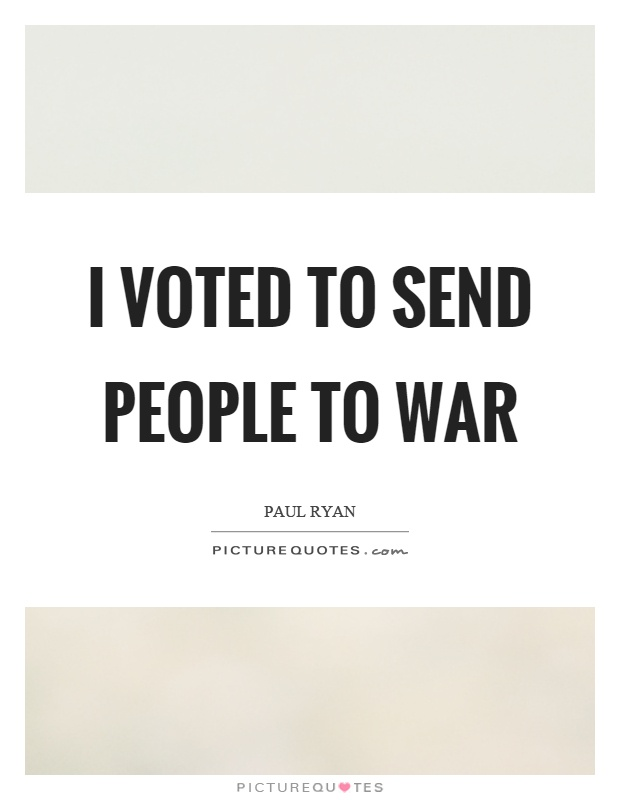 I voted to send people to war Picture Quote #1