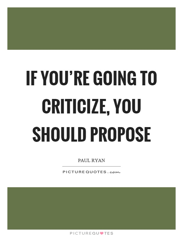 If you're going to criticize, you should propose Picture Quote #1
