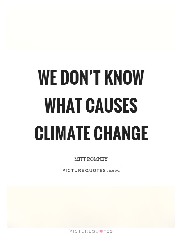 We don't know what causes climate change Picture Quote #1