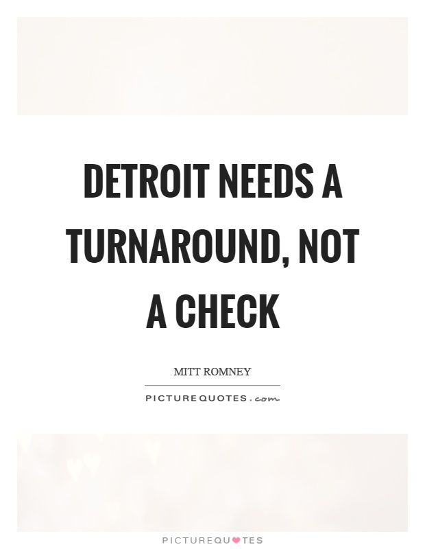 Detroit needs a turnaround, not a check Picture Quote #1