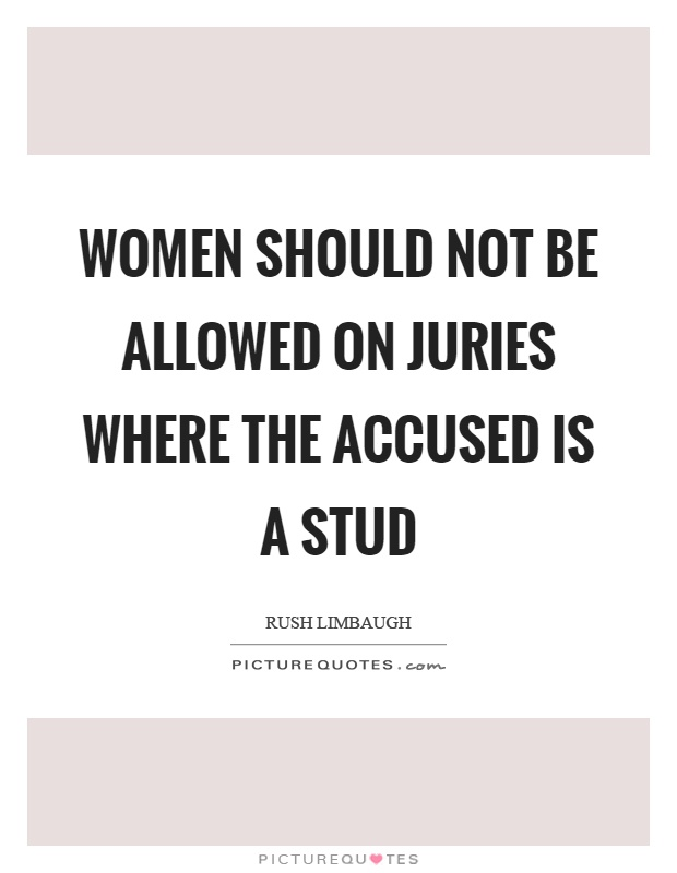 Women should not be allowed on juries where the accused is a stud Picture Quote #1