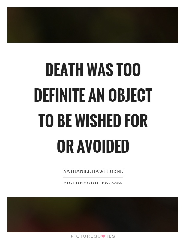 Death was too definite an object to be wished for or avoided Picture Quote #1