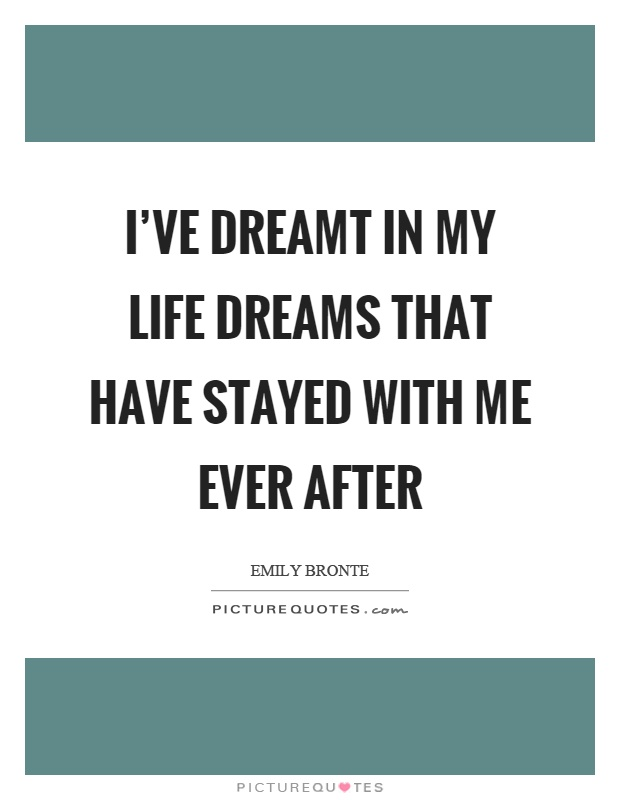 I've dreamt in my life dreams that have stayed with me ever after Picture Quote #1