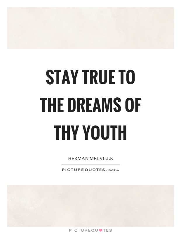 Stay true to the dreams of thy youth Picture Quote #1