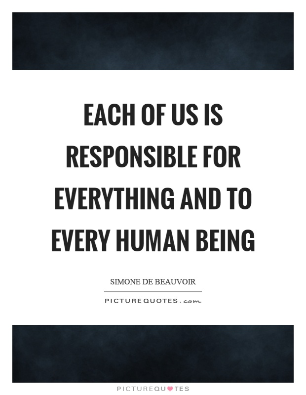 Each of us is responsible for everything and to every human being Picture Quote #1