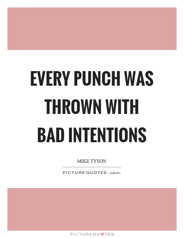 Every punch was thrown with bad intentions Picture Quote #1