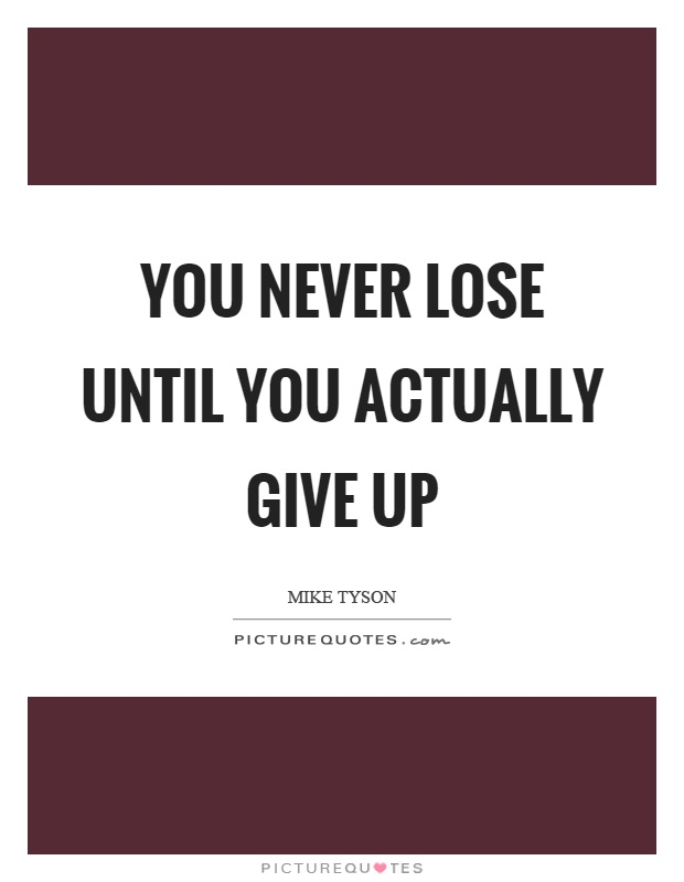 You Gave Up Quotes: You Never Lose Until You Actually Give Up