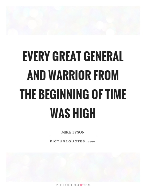 Every great general and warrior from the beginning of time was high Picture Quote #1