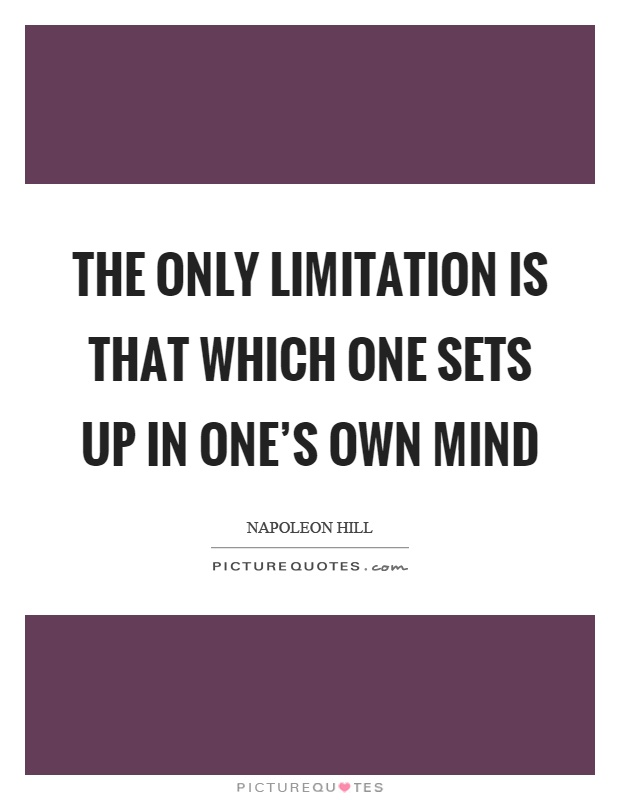 The only limitation is that which one sets up in one's own mind Picture Quote #1