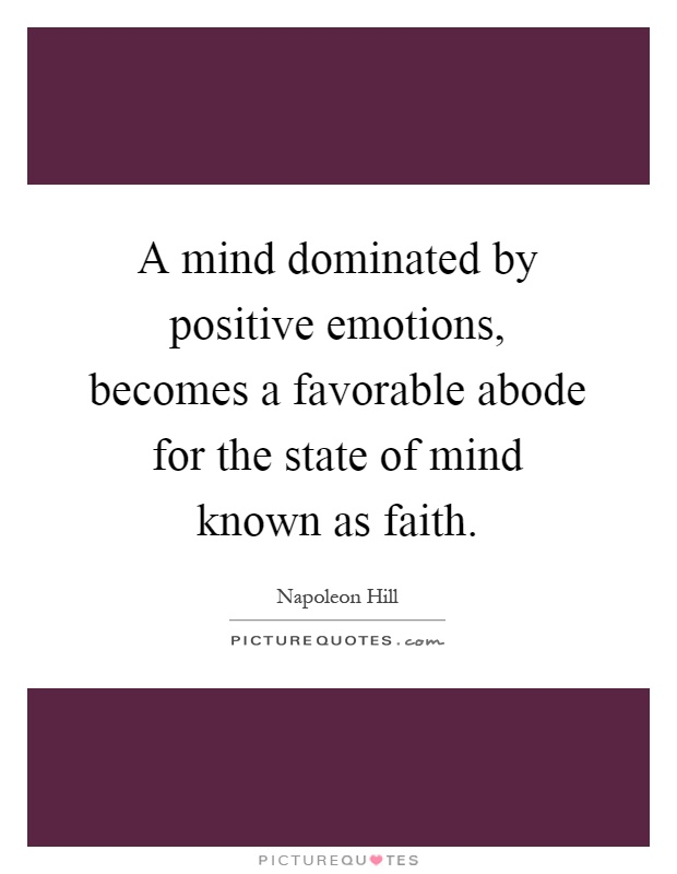 A mind dominated by positive emotions, becomes a favorable abode for the state of mind known as faith Picture Quote #1
