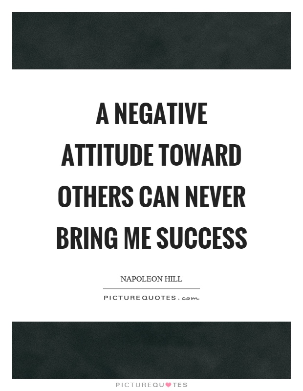 A negative attitude toward others can never bring me success Picture Quote #1